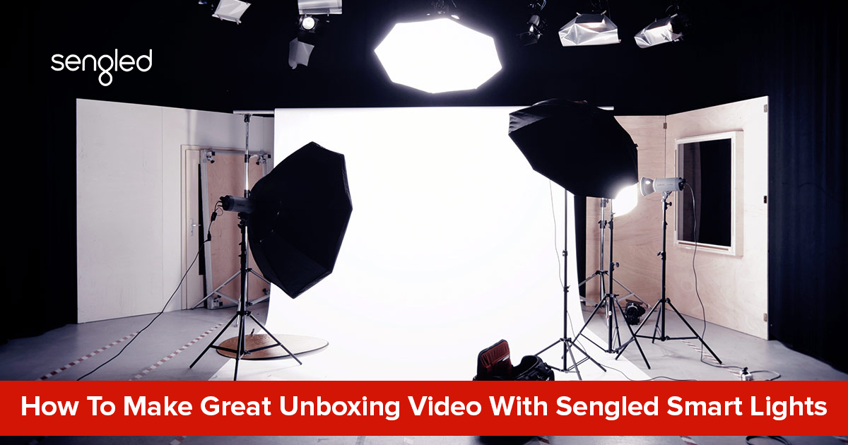 How To Make Great Unboxing Video With Sengled Smart Lights?